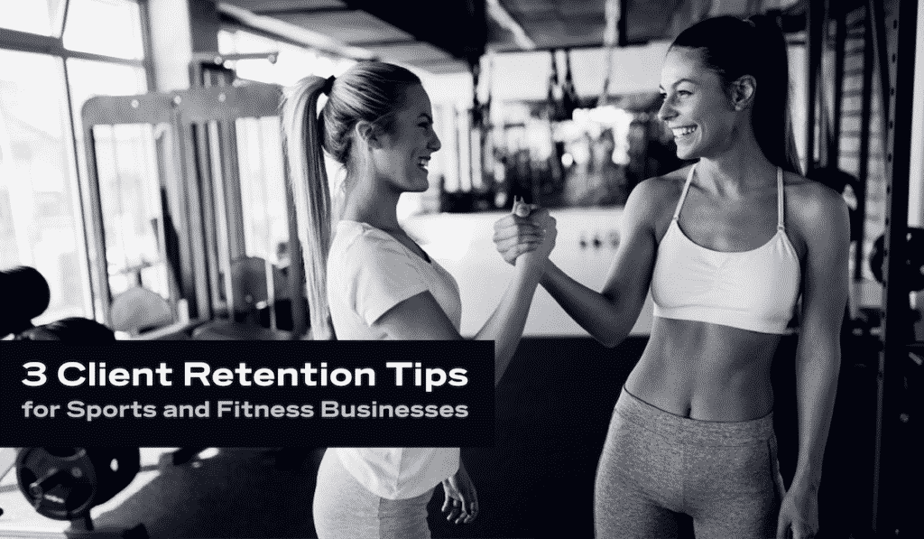 3 Client Retention Tips for Sports and Fitness Businesses