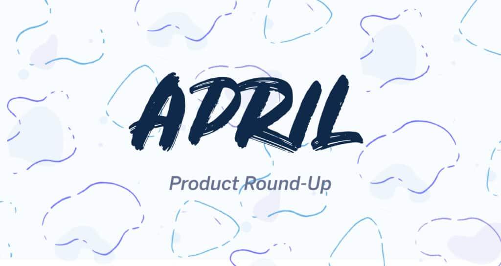 April product roundup