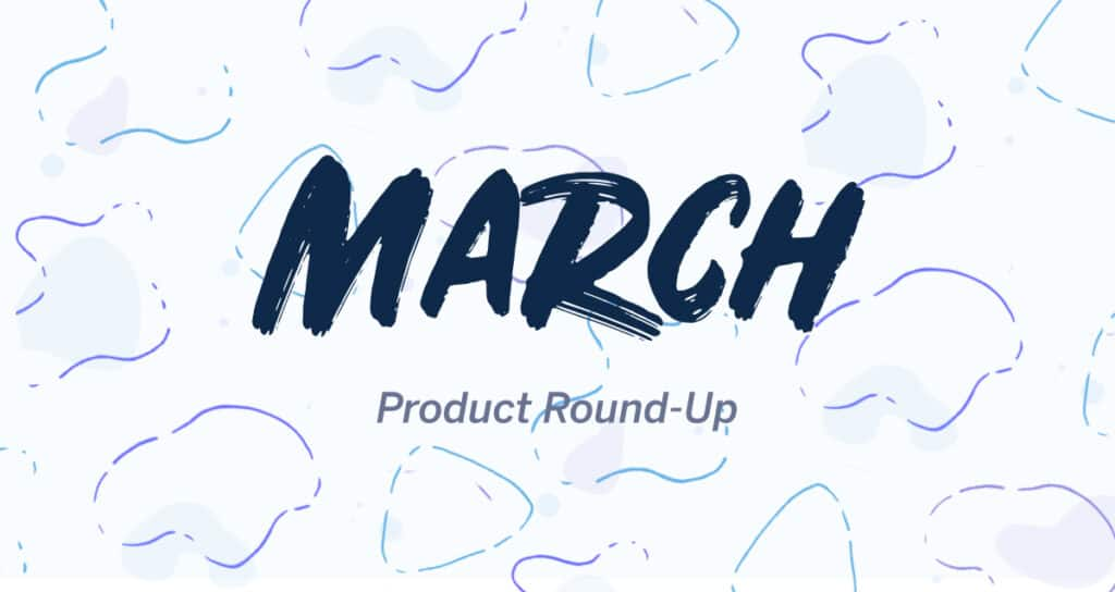March product roundup