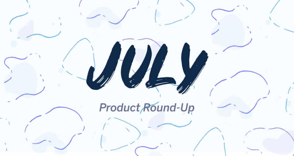 July 2020 Company & Product Update