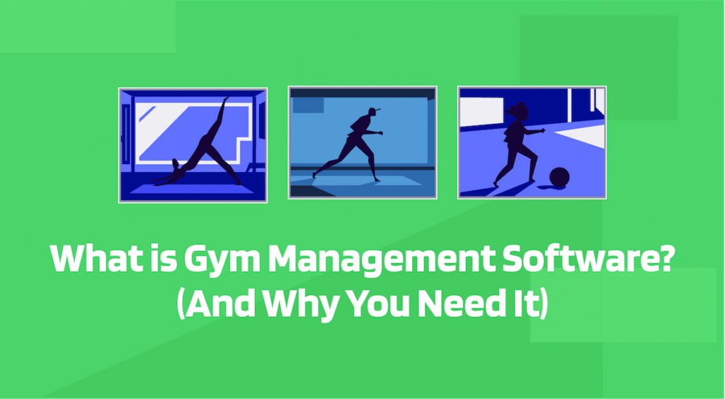 What is Gym Management Software and Why You Need It